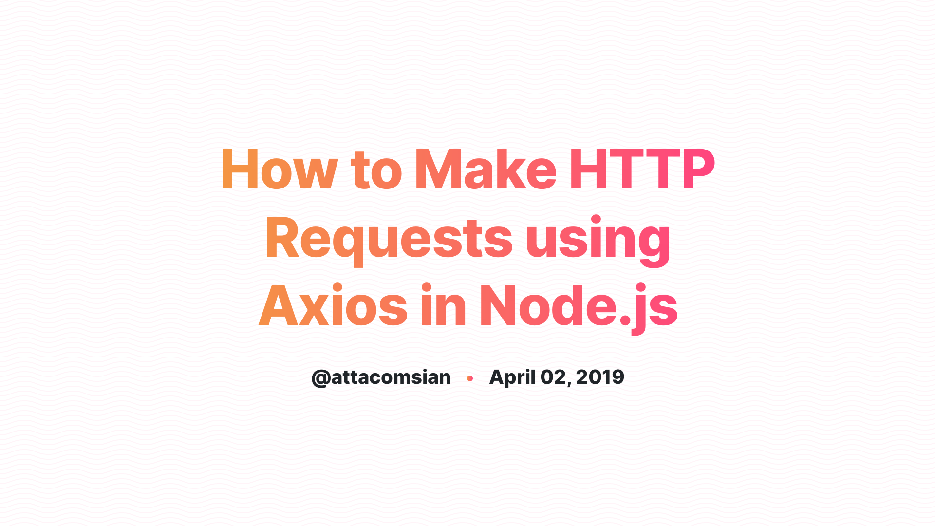 Making HTTP Requests using Axios in Node js