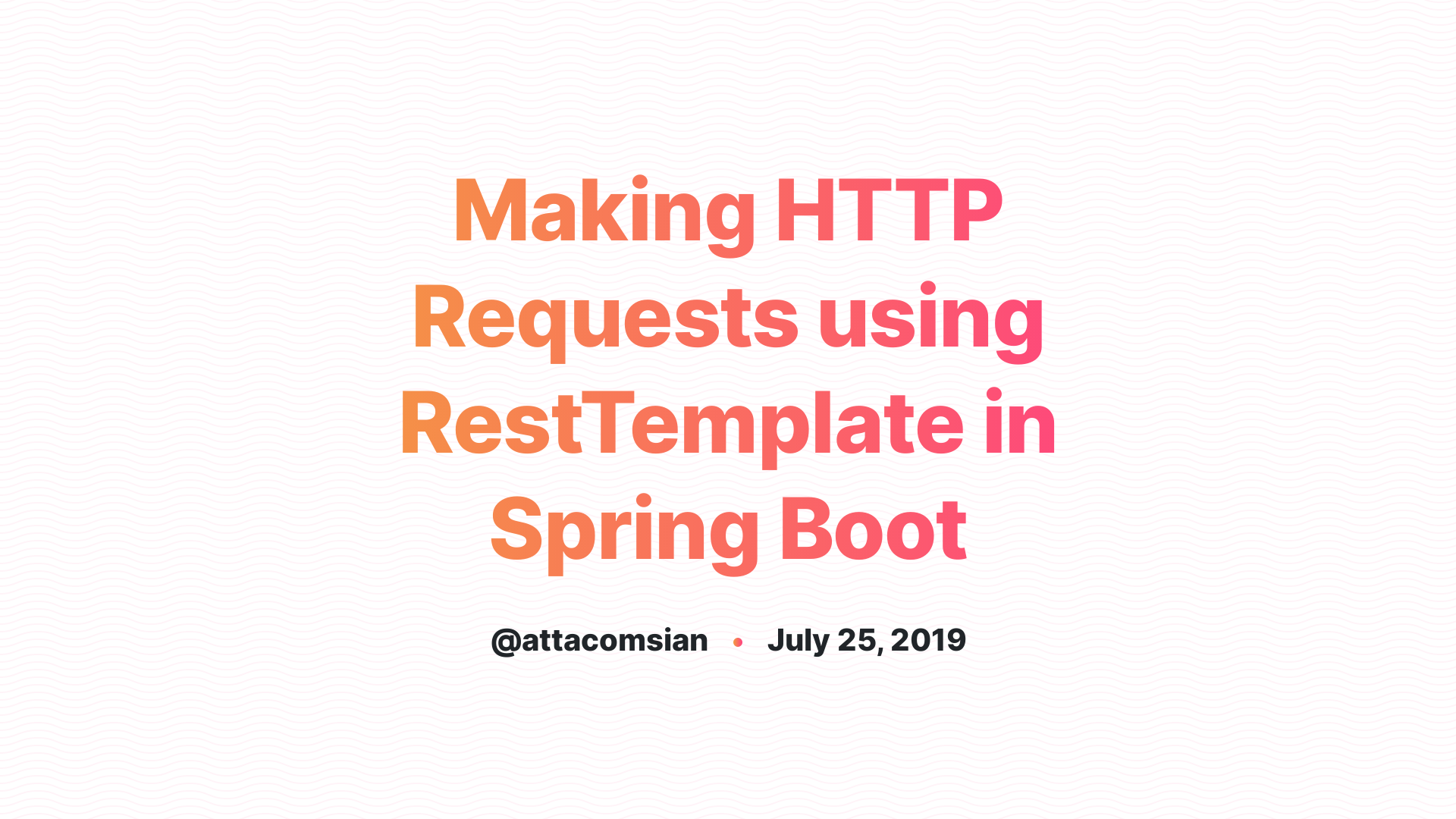 Making HTTP Requests using RestTemplate in Spring Boot