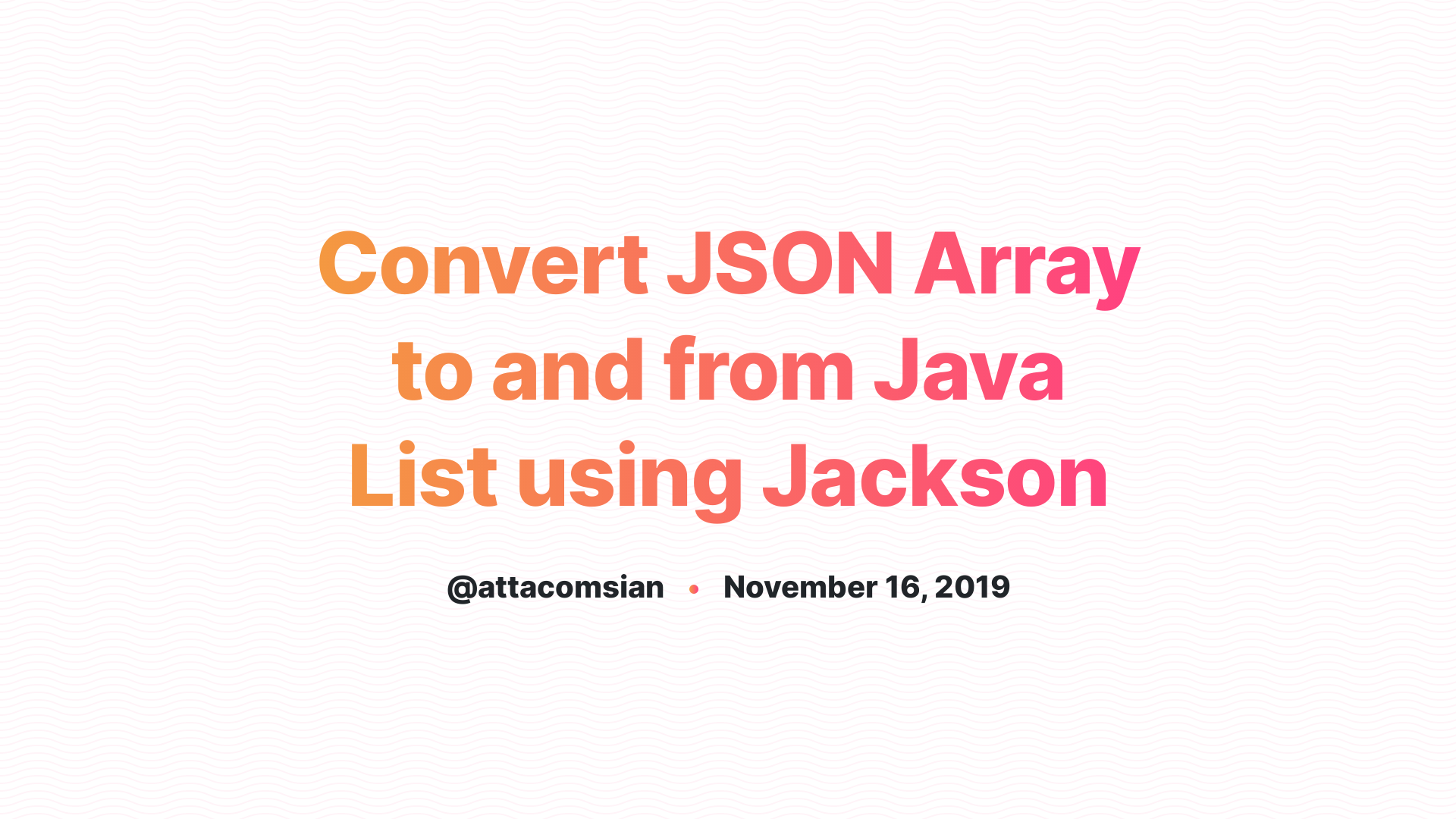 Convert JSON Array to and from Java List using Jackson