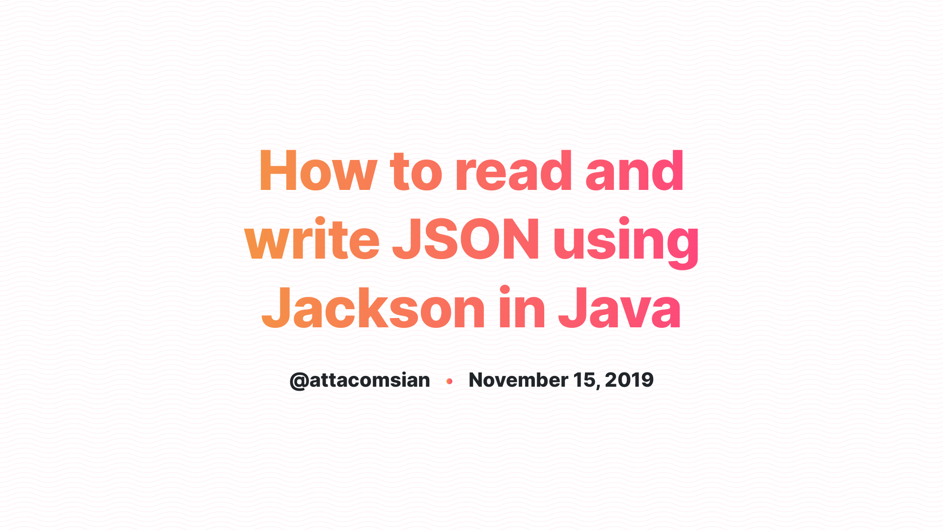 How to read and write JSON using Jackson in Java
